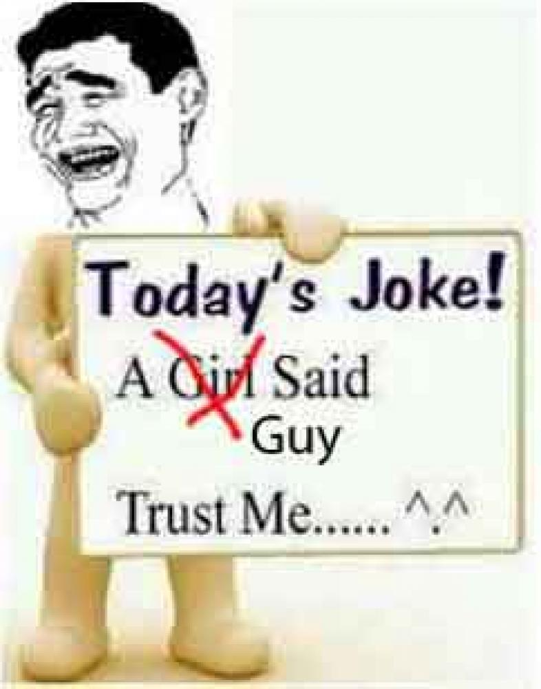 Todays joke - a girl - guy said Trust Me