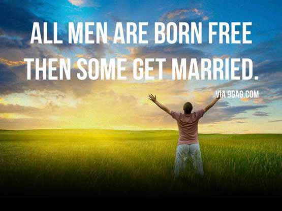 All men are born free, then some get married