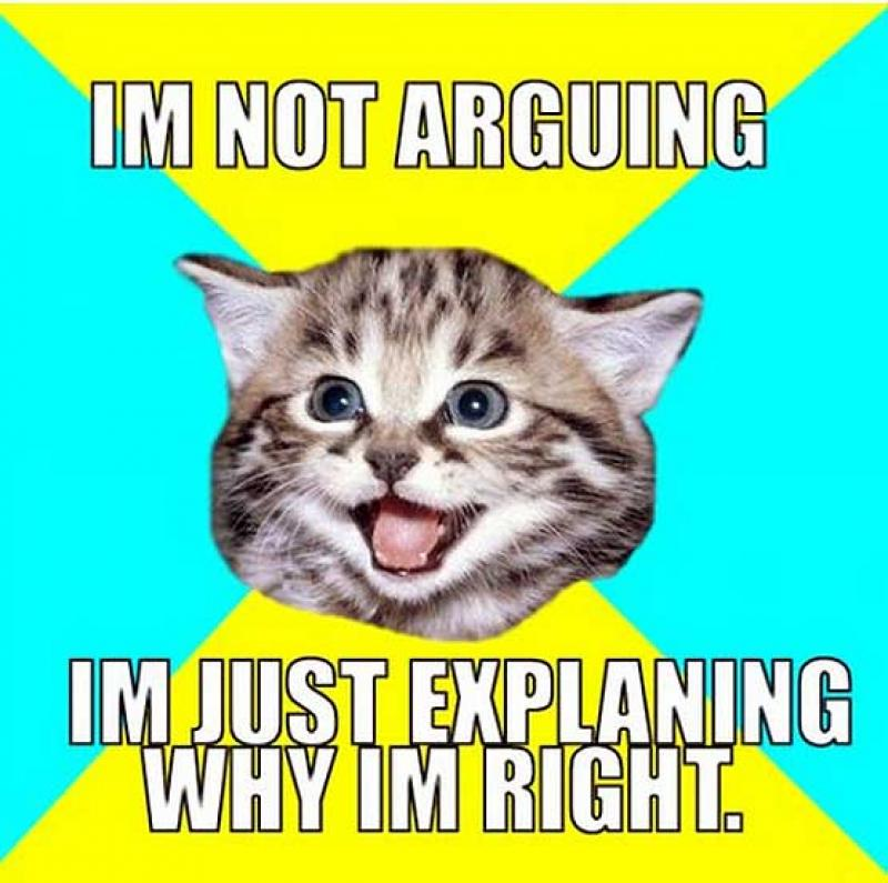 I am not arguing, I am just explaining why I am right