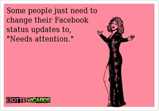 Facebook status updates should be _ I Just Need Attention