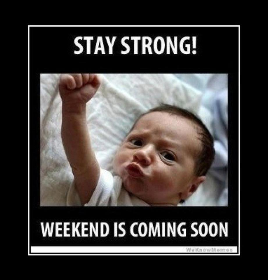Friday 13th - Stay strong - the weekend is coming soon