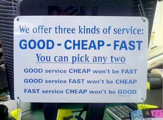 Good, cheap and fast services, pick any two from three.