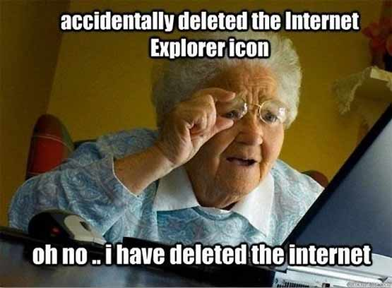 Whoops Grandma deleted Internet