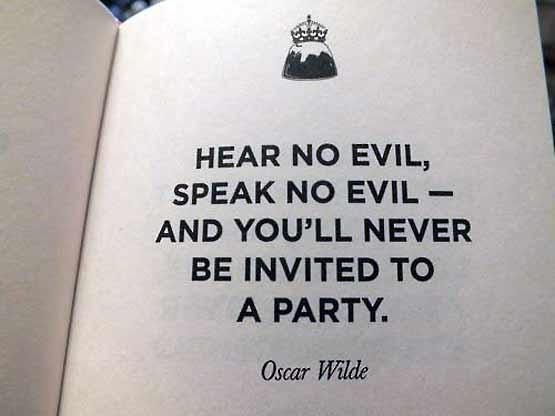 Hear no evil, speak no evil and youll mever get invited to a party