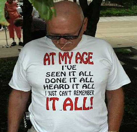 Tshirt - At my age Ive seen it all, done it all, heard it all, I just cant remember it all
