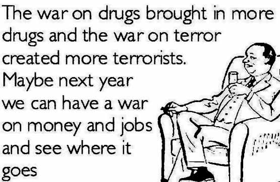 War on Drugs, Terrorism, Money and Jobs