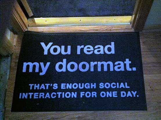 Your read my doormat that is enough social interaction for today